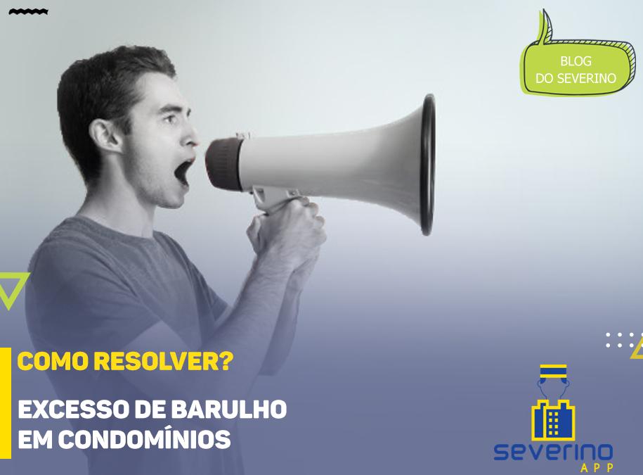 Excesso de barulho em condomínio: Como resolver?