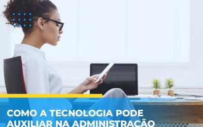 COMO A TECNOLOGIA PODE AUXILIAR NA ADMINISTRAÇÃO DE CONDOMÍNIOS